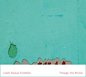 Through the Mirror by Lubos Soukup Ensemble